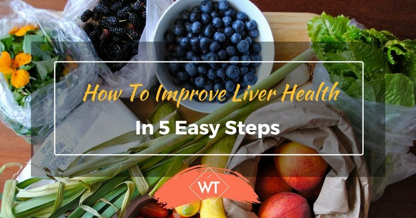 How To Improve Liver Health In 5 Easy Steps