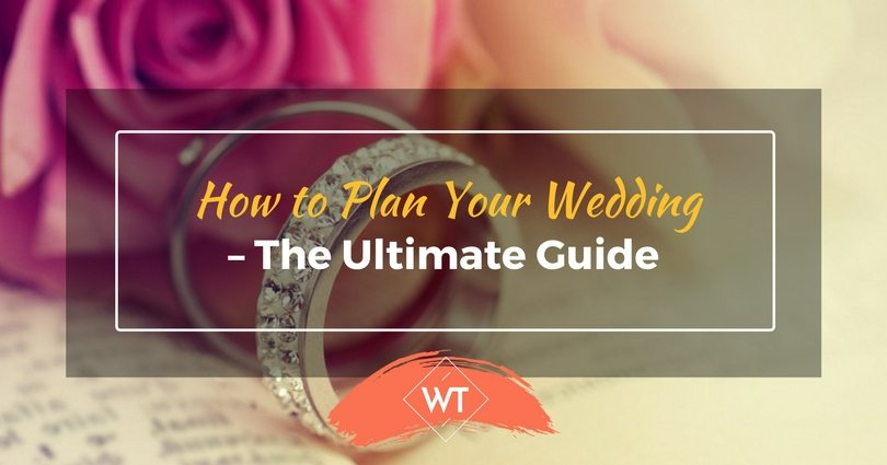 How to Plan Your Wedding – The Ultimate Guide