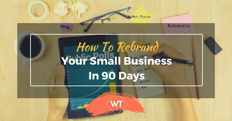 How To Rebrand Your Small Business In 90 Days