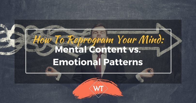 How To Reprogram Your Mind: Mental Content vs. Emotional Patterns