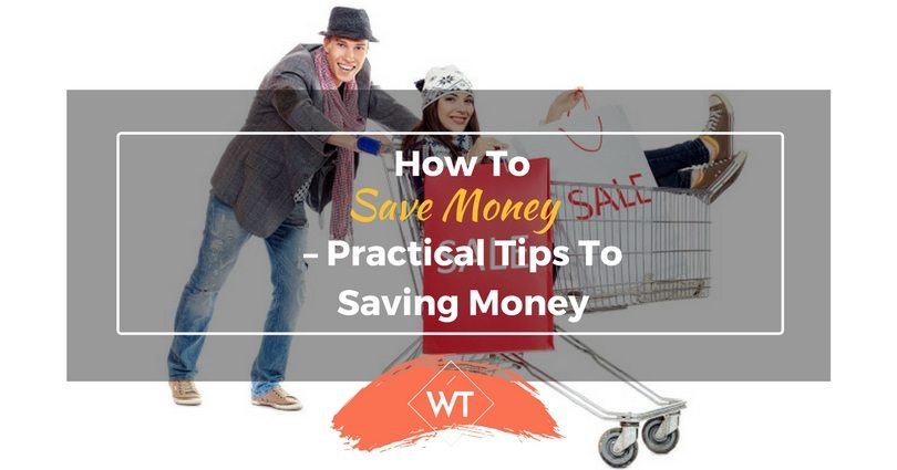 How to Save Money – Practical Tips to Saving Money