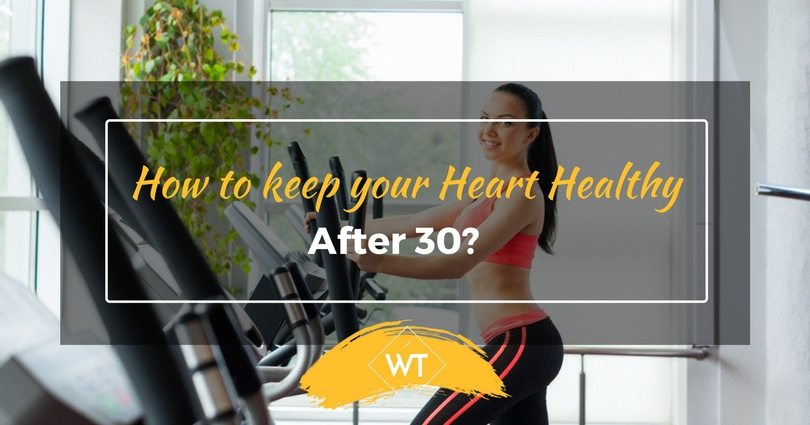 How to keep your Heart Healthy after 30?