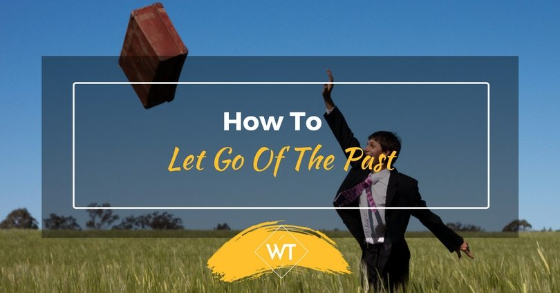 How To Let Go Of The Past