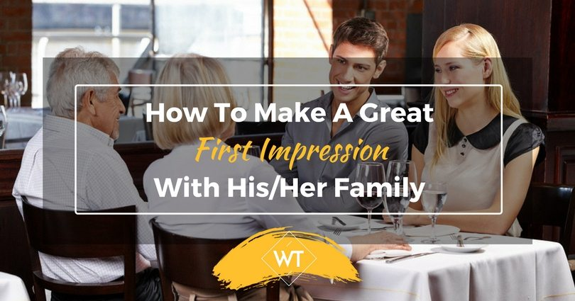 How To Make A Great First Impression With His/Her Family