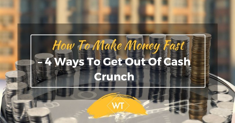 How To Make Money Fast – 4 Ways To Get Out Of Cash Crunch