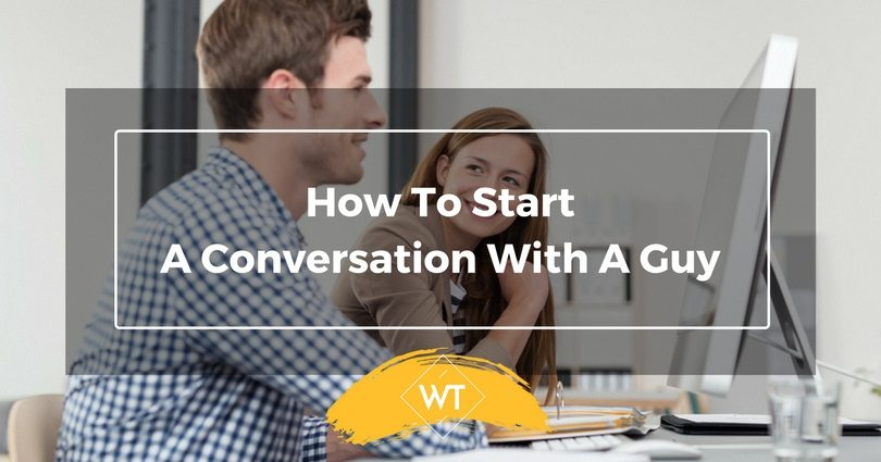 How To Start A Conversation With A Guy
