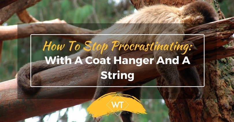 How To Stop Procrastinating: With A Coat Hanger And A String