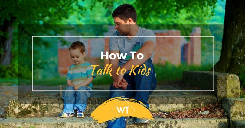 We Need To Talk About Kids And >> How To Talk To Kids