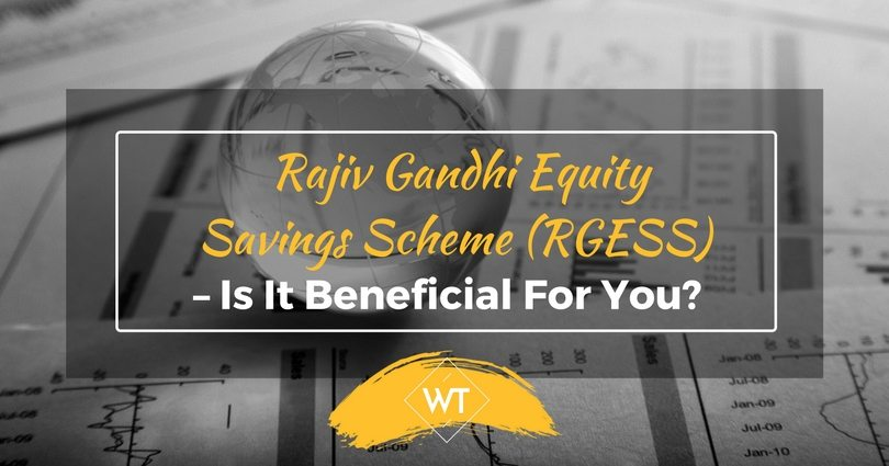 Rajiv Gandhi Equity Savings Scheme (RGESS) – Is it beneficial for you?
