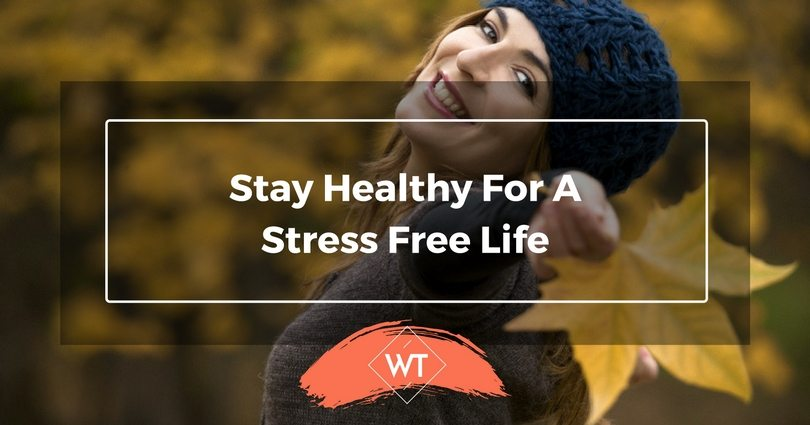 Stay Healthy for a Stress Free Life