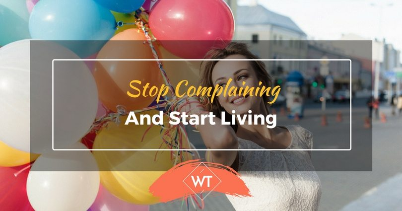 Stop Complaining and Start Living