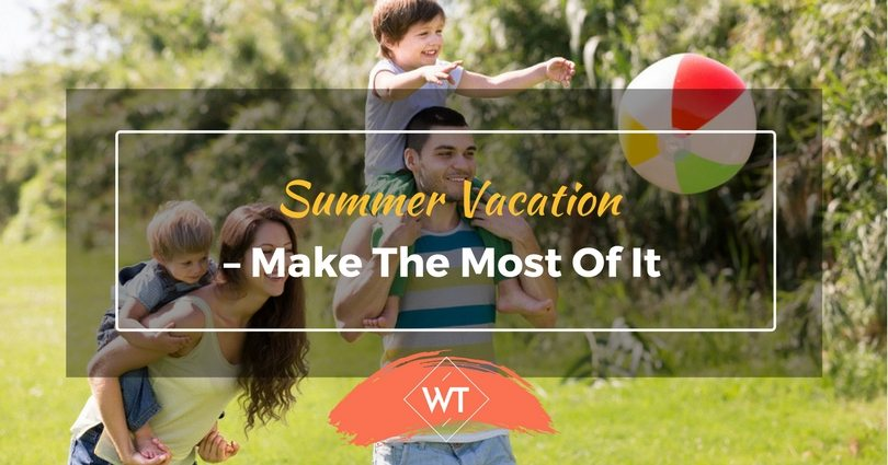 Summer Vacation – Make the Most of It