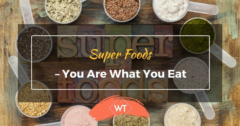 Super Foods – You are What you Eat