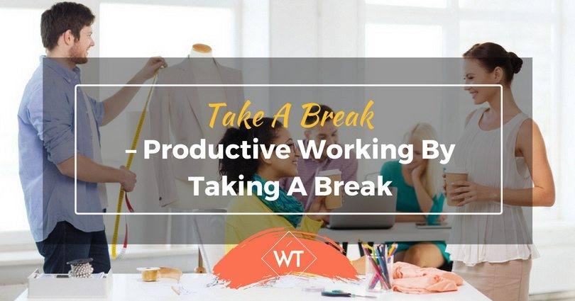 Take A Break – Productive working by Taking a Break