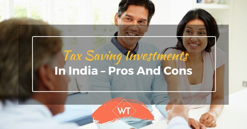 Tax Saving Investments in India – Pros and Cons