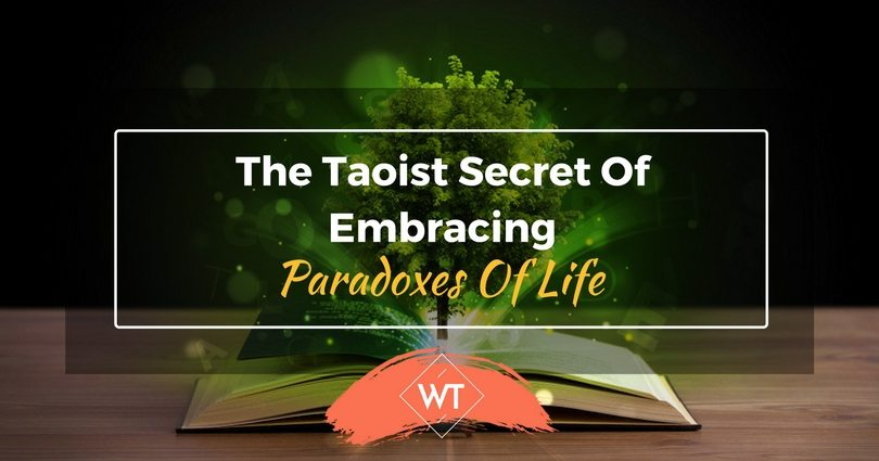 The Taoist Secret Of Embracing Paradoxes Of Life