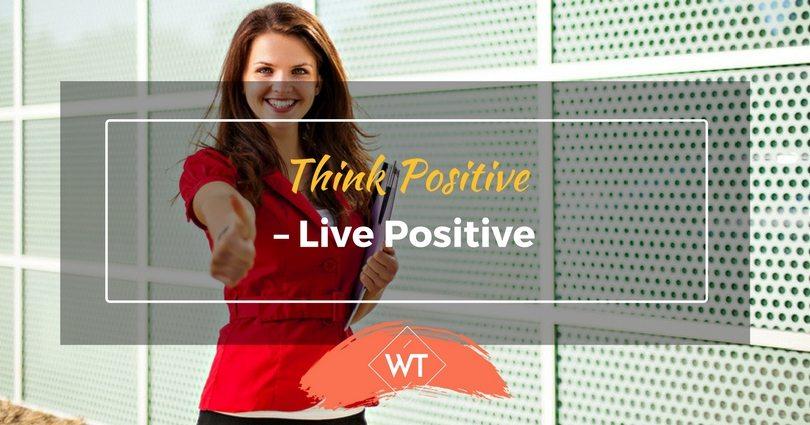 Think Positive – Live Positive