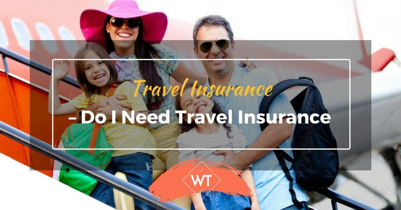 Travel Insurance – Do I Need Travel Insurance