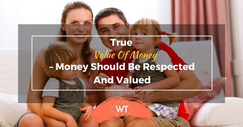 True value of Money – Money should be Respected and Valued