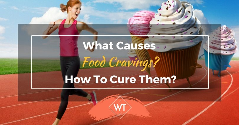 What Causes Food Cravings? How To Cure Them?