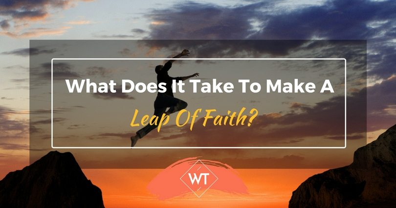 What Does It Take To Make A Leap Of Faith?