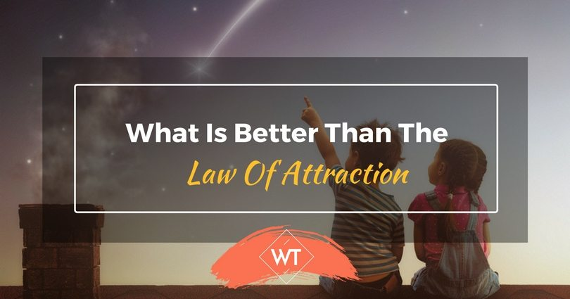What Is Better Than The Law Of Attraction