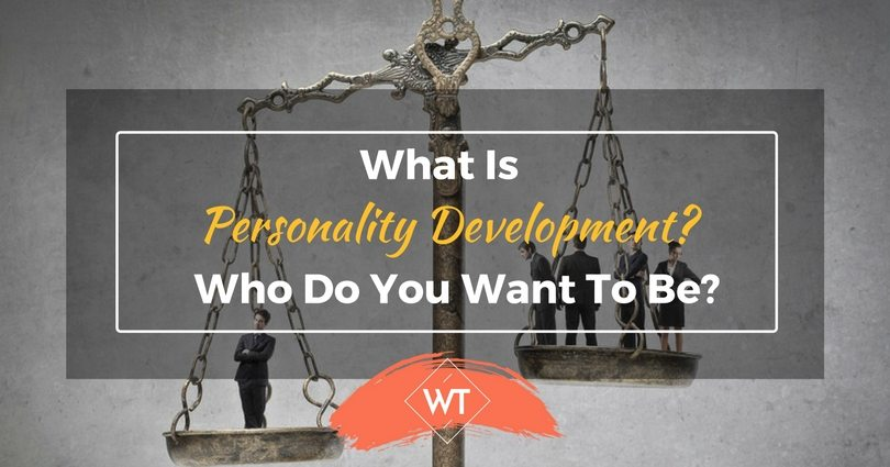 What is Personality Development? Who Do You Want To Be?