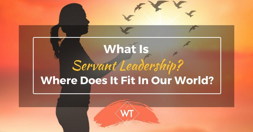 What Is Servant Leadership? Where Does It Fit In Our World?