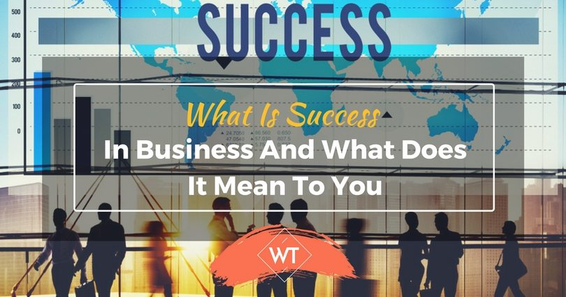 What Is Success In Business And What Does It Mean To You