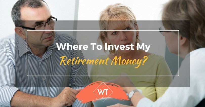 Where to Invest my Retirement Money?