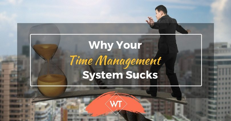 Why Your Time Management System Sucks