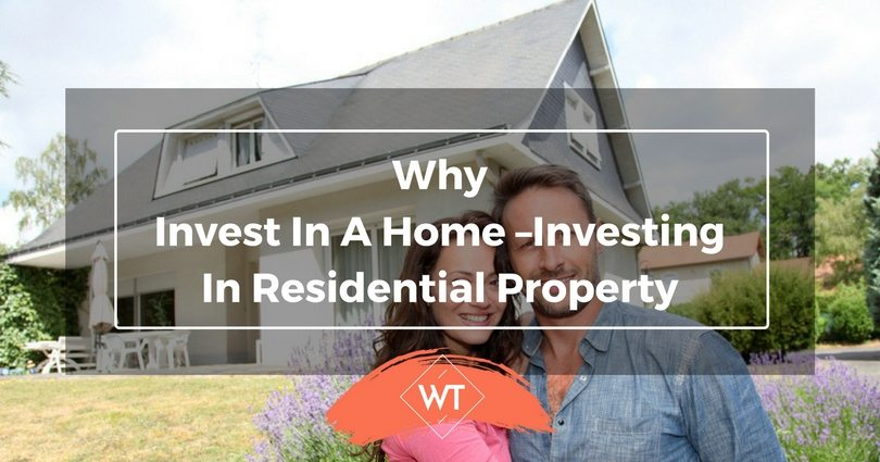 Why Invest in a Home – Investing in Residential Property