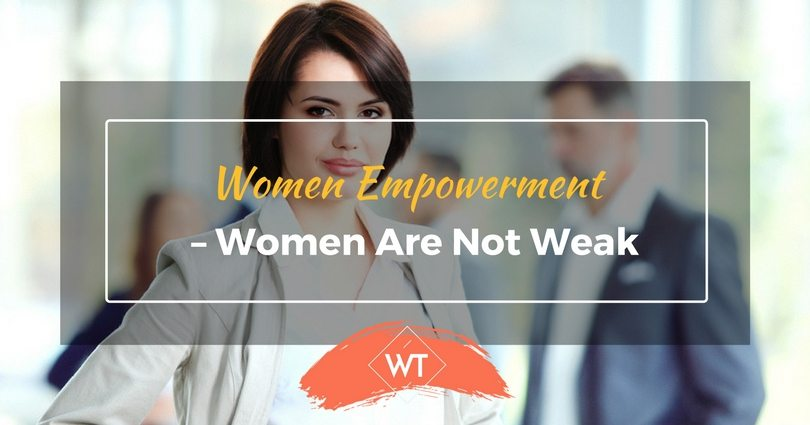 Women Empowerment – Women Are Not Weak