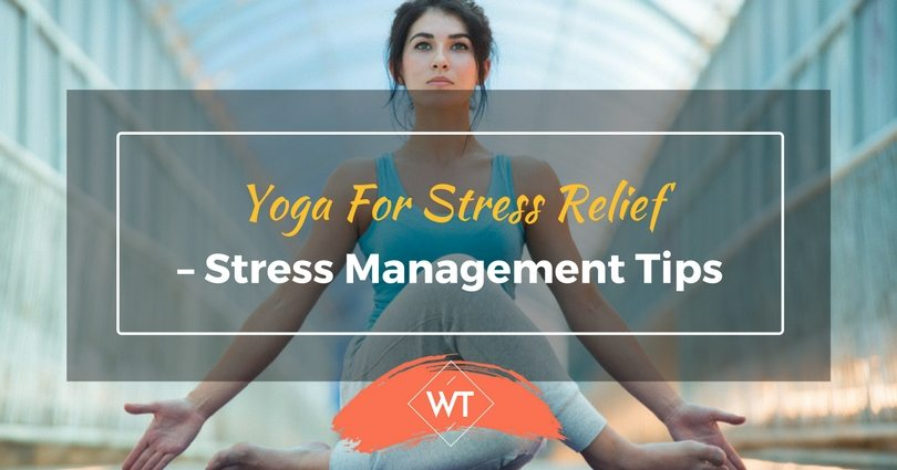 Yoga for Stress Relief – Stress Management Tips
