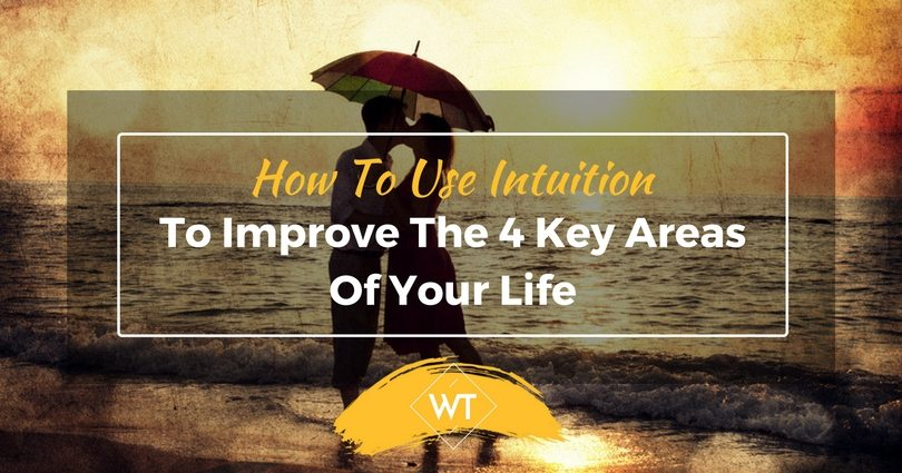How To Use Intuition To Improve The 4 Key Areas Of Your Life