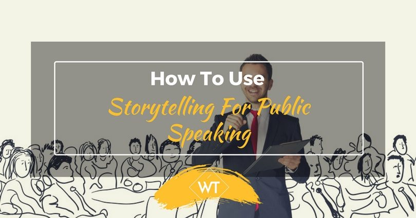 How To Use Storytelling For Public Speaking