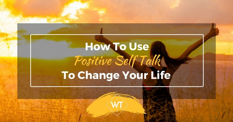 How To Use Positive Self Talk To Change Your Life