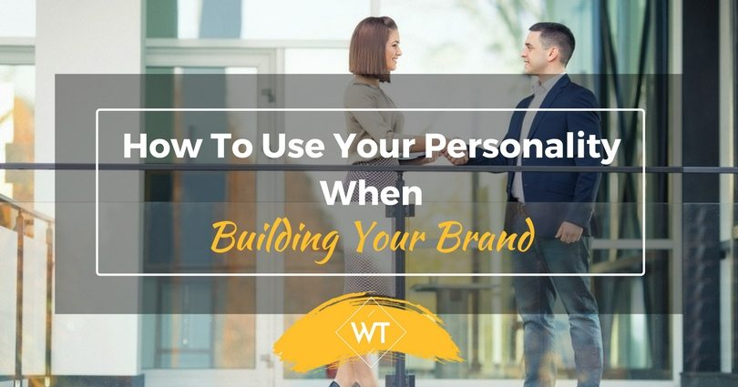 How To Use Your Personality When Building Your Brand