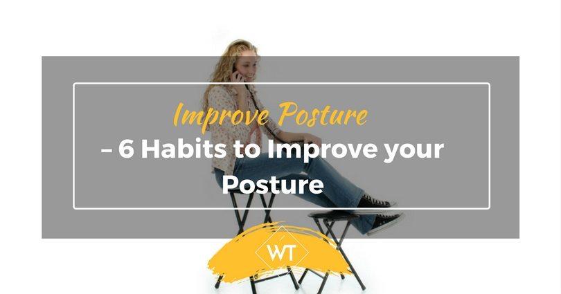 Improve Posture – 6 Habits to Improve your Posture