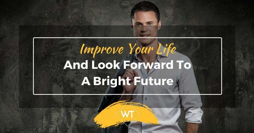 Improve Your Life and Look Forward to a Bright Future