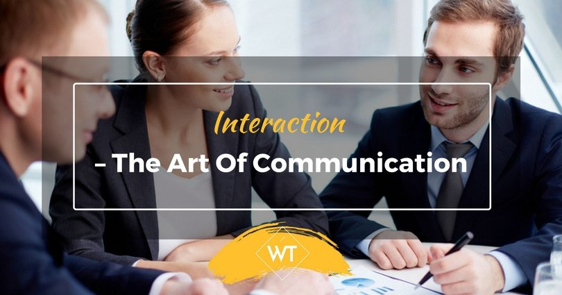 Interaction – The Art of Communication