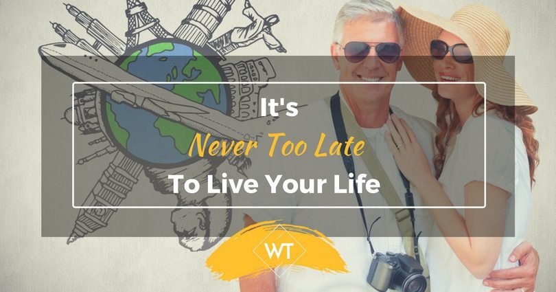 It's Never Too Late to Live Your Life