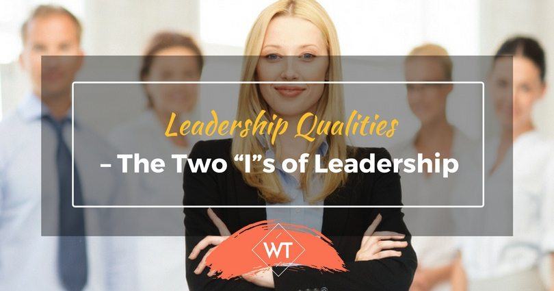 "Leadership Qualities – The Two ""I""s of Leadership"