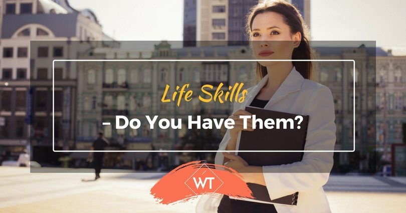 Life Skills – Do you have them?