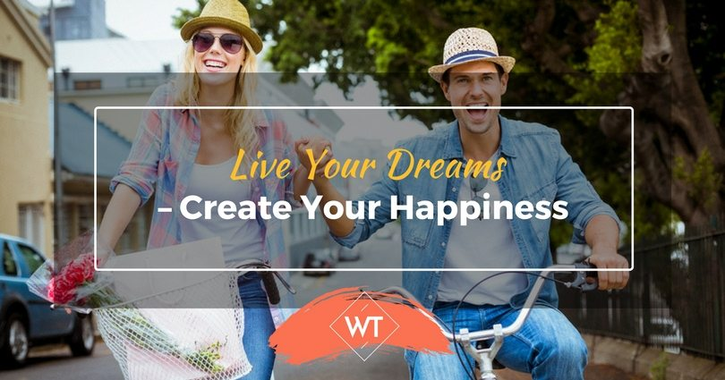 Live Your Dreams – Create Your Happiness