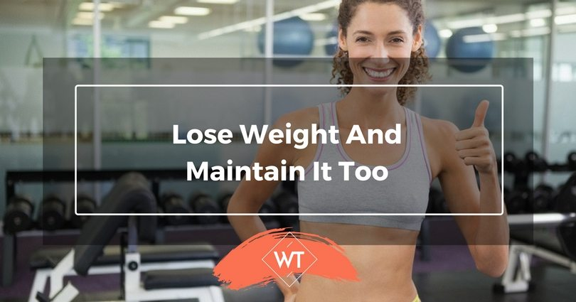 Lose Weight and Maintain it Too
