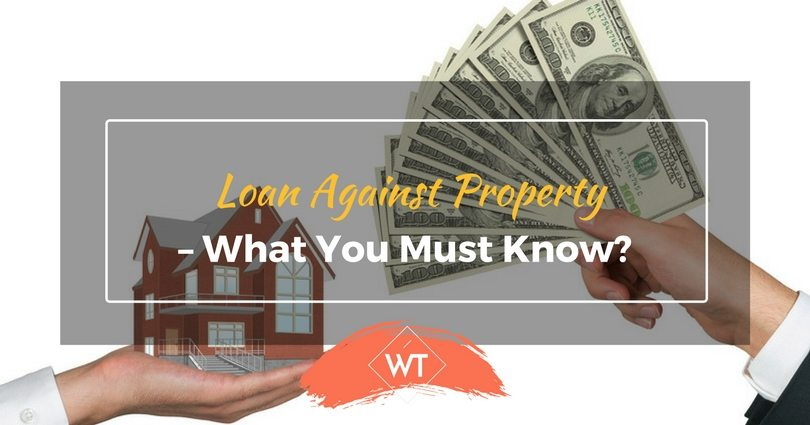 Loan Against Property – What you Must Know?