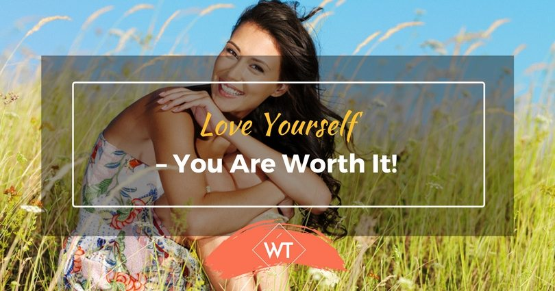 Love Yourself – You are Worth It!
