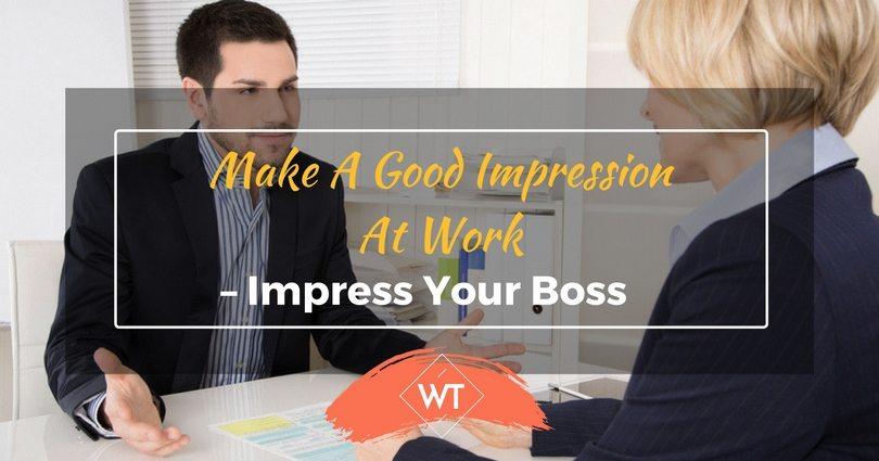 Make a Good Impression at Work – Impress your Boss