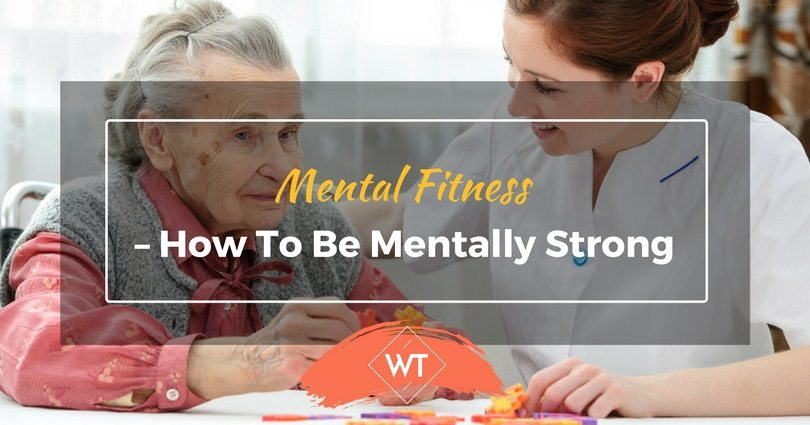 Mental Fitness – How to be Mentally Strong